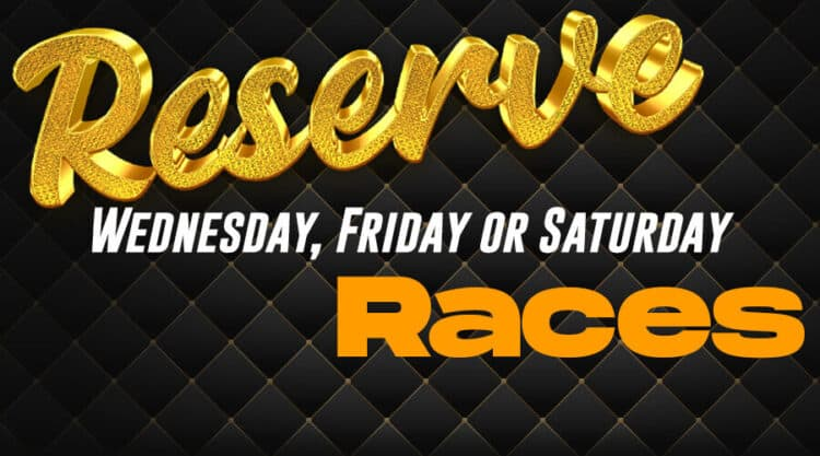 Reserve your races today!